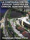 Portada de la tesis gratuita sobre La configuración del espacio turístico en Cancún, Quintana Roo, México