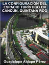 Portada de la tesis gratuita sobre La configuraci�n del espacio tur�stico en Canc�n, Quintana Roo, M�xico