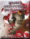 Portada de la tesis gratuita Mujer y agua potable: un an�lisis de sustentabilidad y gesti�n del recurso a partir del uso dom�stico en el municipio de Tlaxcala