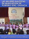 Portada de la tesis gratuita sobre Las mujeres bautistas en Miahuatl�n de Porfirio D�az, Oaxaca. Estudio Hist�rico y Etnogr�fico de la Uni�n Femenil Bautista Misionera Otta G. Walters en el contexto migratorio y del campo religioso de la Sierra Sur oaxaque�a