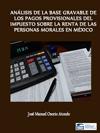 AN�LISIS DE LA BASE GRAVABLE DE LOS PAGOS PROVISIONALES DEL IMPUESTO SOBRE LA RENTA DE LAS PERSONAS MORALES EN M�XICO