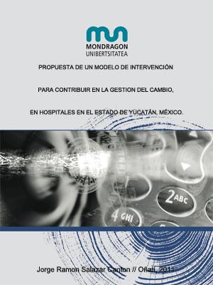 PROPUESTA DE UN MODELO DE INTERVENCIÓN PARA CONTRIBUIR EN LA GESTIÓN DEL CAMBIO, EN HOSPITALES EN EL ESTADO DE YUCATÁN, MÉXICO