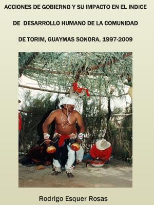 ACCIONES DE GOBIERNO Y SU IMPACTO EN EL INDICE DE  DESARROLLO HUMANO DE LA COMUNIDAD DE TORIM, GUAYMAS SONORA, 1997-2009