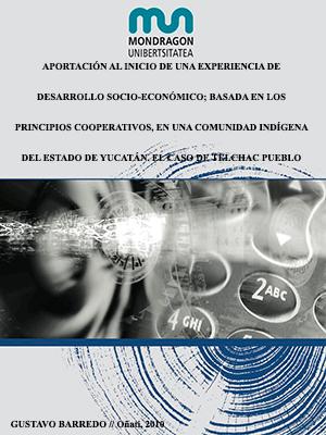 APORTACIÓN AL INICIO DE UNA EXPERIENCIA DE DESARROLLO SOCIO-ECONÓMICO; BASADA EN LOS PRINCIPIOS COOPERATIVOS, EN UNA COMUNIDAD INDÍGENA DEL ESTADO DE YUCATÁN. EL CASO DE TELCHAC PUEBLO