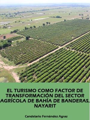 EL TURISMO COMO FACTOR DE TRANSFORMACIÓN DEL SECTOR AGRÍCOLA DE BAHÍA DE BANDERAS, NAYARIT