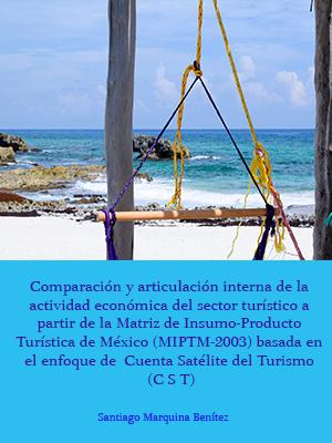 COMPARACIÓN Y ARTICULACIÓN INTERNA DE LA ACTIVIDAD ECONÓMICA DEL SECTOR TURÍSTICO A PARTIR DE LA MATRIZ DE INSUMO-PRODUCTO TURÍSTICA DE MÉXICO (MIPTM-2003) BASADA EN EL ENFOQUE DE CUENTA SATÉLITE DEL TURISMO (CST)
