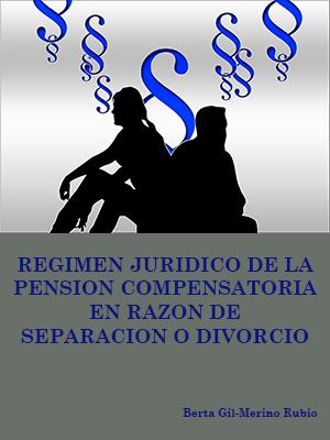 RÉGIMEN JURÍDICO DE LA PENSIÓN COMPENSATORIA EN RAZÓN DE SEPARACIÓN O DIVORCIO