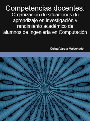COMPETENCIA DOCENTE: ORGANIZACIÓN DE SITUACIONES DE APRENDIZAJE EN INVESTIGACIÓN Y RENDIMIENTO ACADÉMICO DE ALUMNOS DE INGENIERÍA EN COMPUTACIÓN
