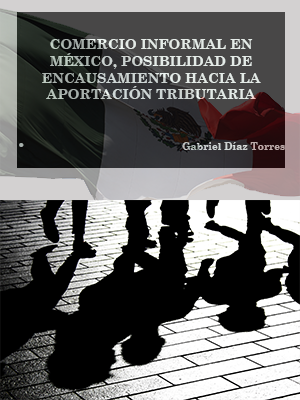 COMERCIO INFORMAL EN MÉXICO, POSIBILIDAD DE ENCAUSAMIENTO HACIA LA APORTACIÓN TRIBUTARIA