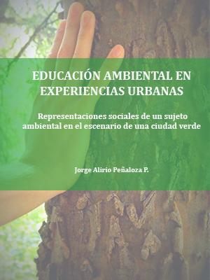EDUCACIÓN AMBIENTAL EN EXPERIENCIAS URBANAS<br>  Representaciones sociales de un sujeto ambiental en el escenario de una ciudad verde