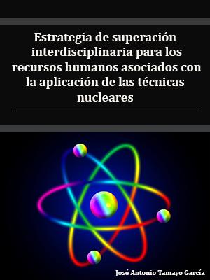 ESTRATEGIA DE SUPERACIÓN INTERDISCIPLINARIA PARA LOS RECURSOS HUMANOS ASOCIADOS CON LA APLICACIÓN DE LAS TÉCNICAS NUCLEARES