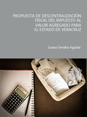 PROPUESTA DE DESCENTRALIZACIÓN FISCAL DEL IMPUESTO AL VALOR AGREGADO PARA EL ESTADO DE VERACRUZ