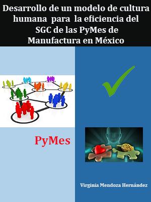 DESARROLLO DE UN MODELO DE CULTURA DE CALIDAD HUMANA PARA LA EFICIENCIA DEL SGC DE LA PYMES DE MANUFACTURA EN MÉXICO
